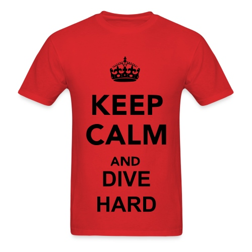 Keep Calm and Dive Hard - Men's T-Shirt