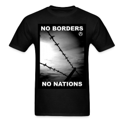 No borders no nations Politics - Anarchism - Anti-capitalism - Libertarian - Communism - Revolution - Anarchy - Anti-government - Anti-state
