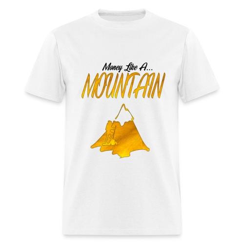 Money Like A Mountain - Men's T-Shirt