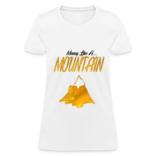 Money Like A Mountain (Women's Tee) - Women's T-Shirt