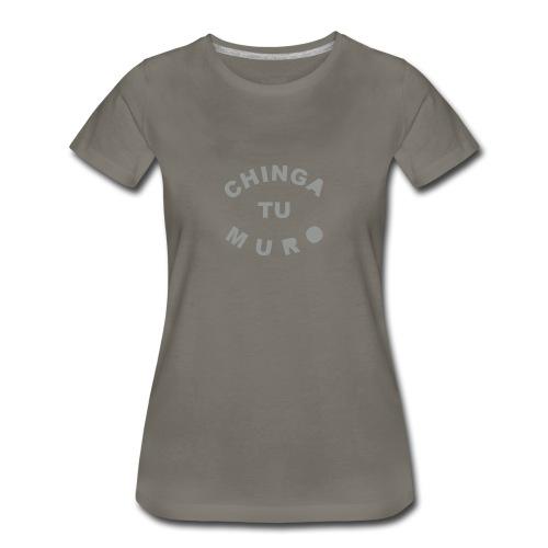 * Chinga Tu Muro * (velveteen.print)  - Women's Premium T-Shirt