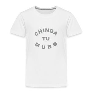 * Chinga Tu Muro * (velveteen.print)  - Toddler Premium T-Shirt