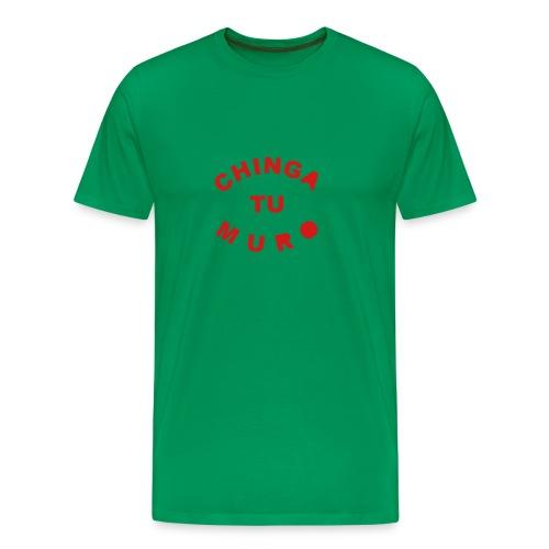 * Chinga Tu Muro *  - Men's Premium T-Shirt