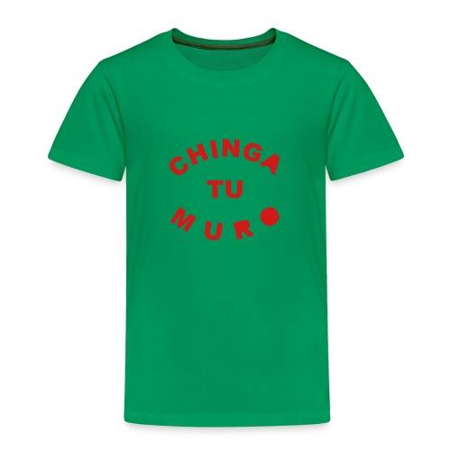 * Chinga Tu Muro *  - Toddler Premium T-Shirt