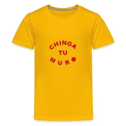 * Chinga Tu Muro *  - Kids' Premium T-Shirt