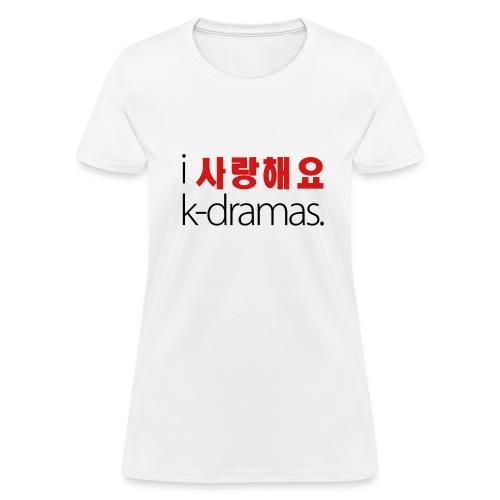 I Love K-Dramas (Ladies) - Women's T-Shirt