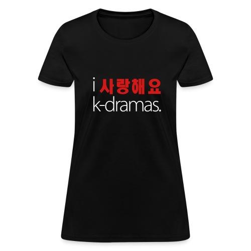 I Love K-Dramas (Ladies White Text) - Women's T-Shirt