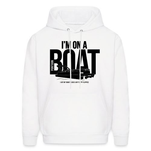 I'm on a Pontoon boat Hoodie. - Men's Hoodie