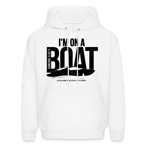 I'm on Someone Elses boat Hoodie. - Men's Hoodie