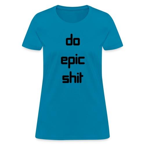 Do Epic Shit - Women's T-Shirt