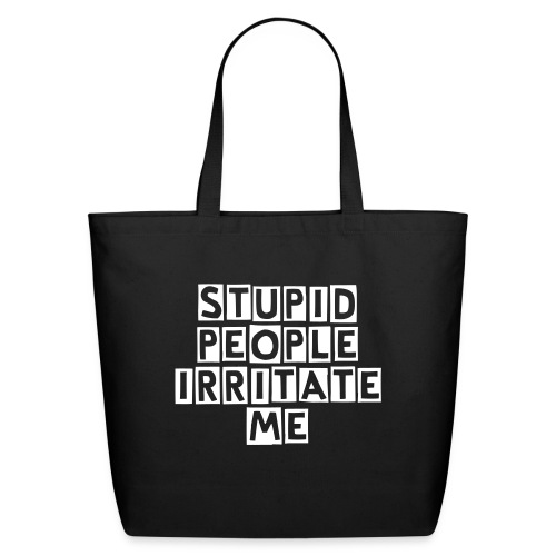 stupid people irritate me - Eco-Friendly Cotton Tote