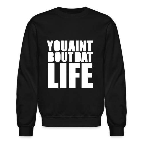 you aint bout dat life - Crewneck Sweatshirt