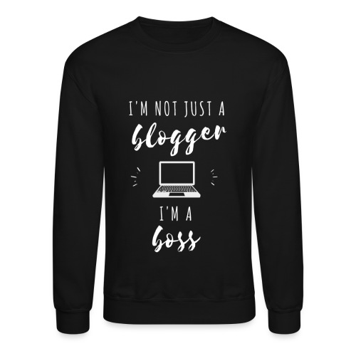 I'm Not Just a Blogger - Crewneck Sweatshirt