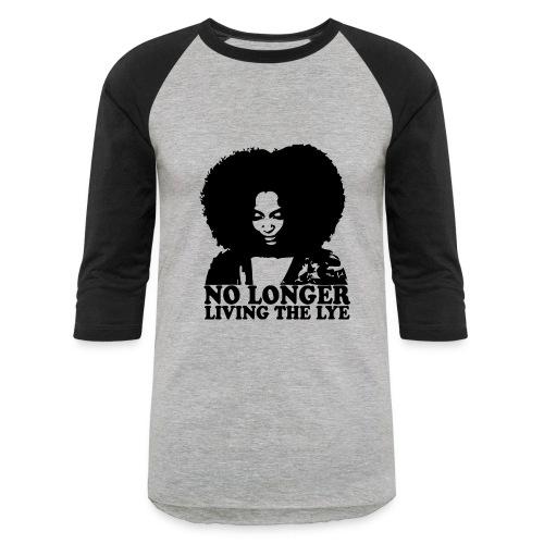 No Longer Living the Lye - Baseball T-Shirt