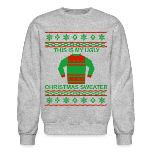 the ugliest Christmas sweater ever. - Crewneck Sweatshirt