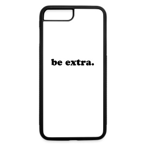 Be Extra Phone Case - iPhone 7 Plus/8 Plus Rubber Case