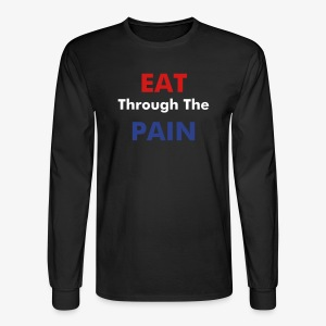 Eat Through The Pain - Long Sleeve T Shirt - Men's Long Sleeve T-Shirt