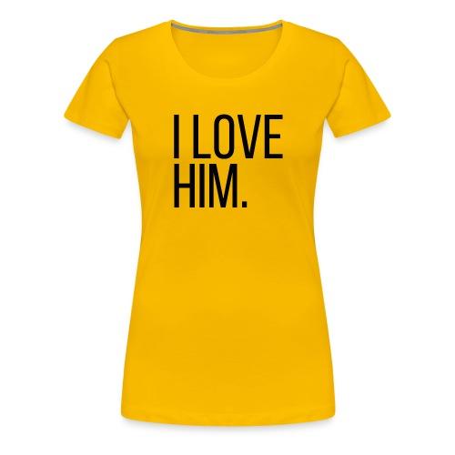 I Love Him Women's Tee 2 - Women's Premium T-Shirt