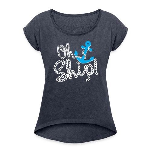 OH SHIP! - Women's Roll Cuff T-Shirt