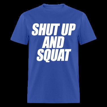 Shut Up And Squat T-Shirts