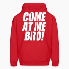 Come At Me Bro Hoodies