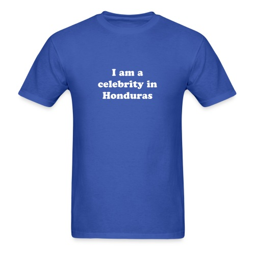 Celebrity in Honduras T-Shirt - Men's T-Shirt