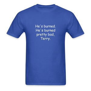He's Burned T-Shirt - Men's T-Shirt