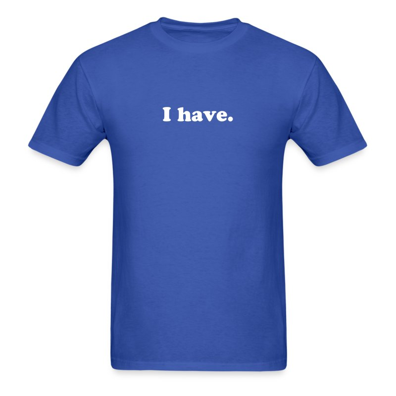 I have T-Shirt - Men's T-Shirt