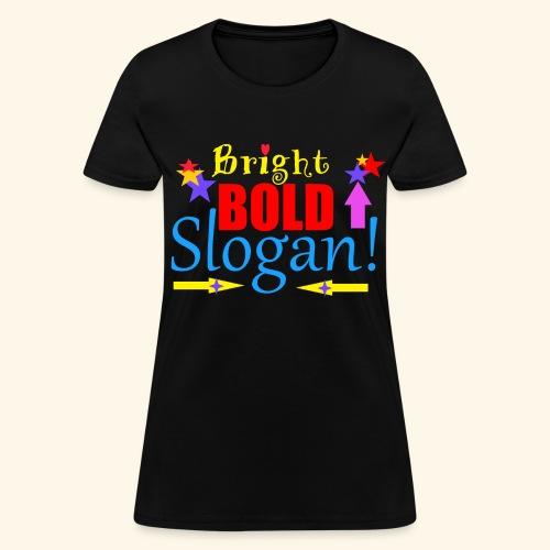 bright bold slogan - Women's T-Shirt