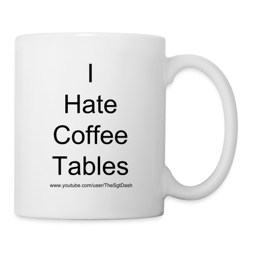 I Hate Coffee Tables Mug - Coffee/Tea Mug