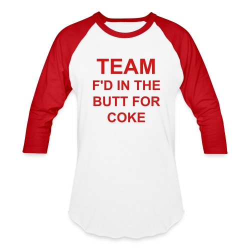 TEAM F'D IN THE BUTT FOR COKE as worn by Paris Hilton - Baseball T-Shirt