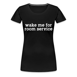 wake me for room service - Women's Premium T-Shirt
