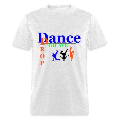 Dance Till We Drop - Men's T-Shirt