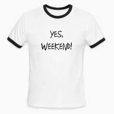 Yes, Weekend T-Shirts