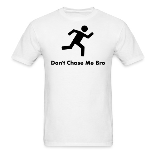 Don't Chase Me Bro - Men's T-Shirt