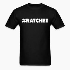 #Ratchet Ratchet Tee T-Shirts