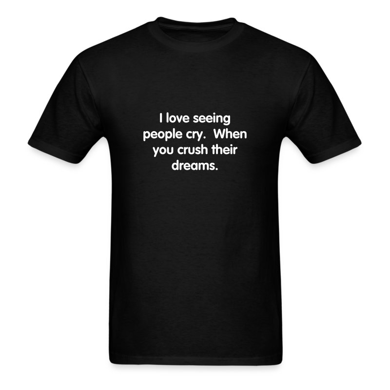Seeing People Cry T-Shirt - Men's T-Shirt