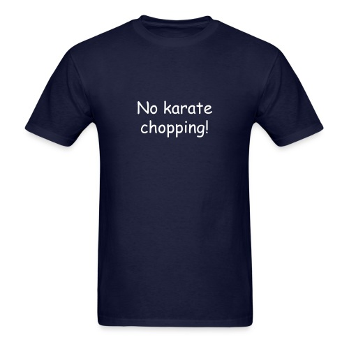 No Karate Chopping T-Shirt - Men's T-Shirt