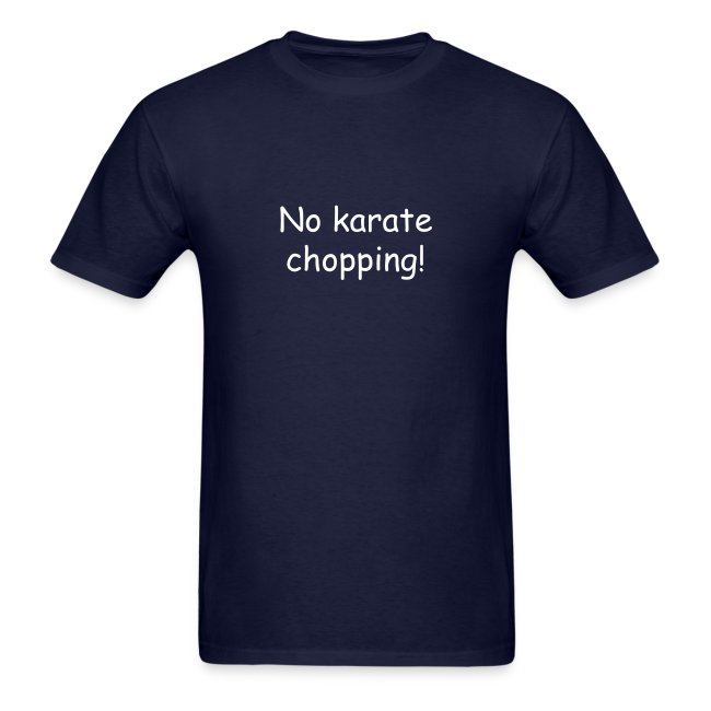 No Karate Chopping T-Shirt