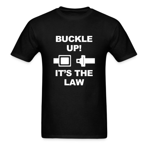 Buckle Up! It's The Law - Men's T-Shirt
