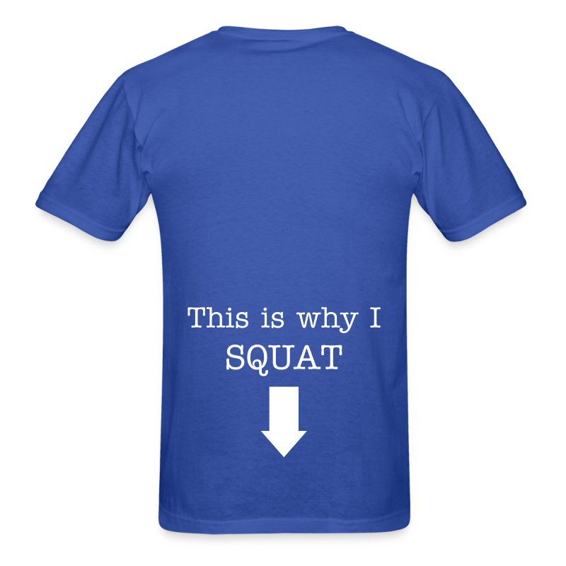 This is why I squat - Men's T-Shirt