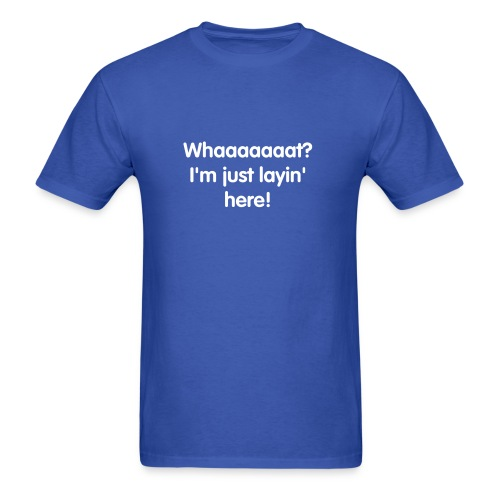 Just Layin Here T-Shirt - Men's T-Shirt