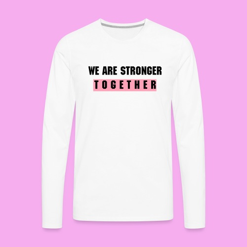 Stronger Together - Men's Premium Long Sleeve T-Shirt