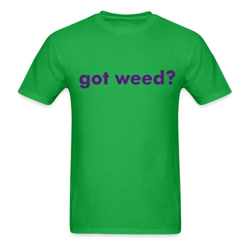 got weed? - Men's T-Shirt