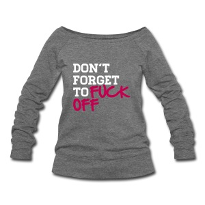 Don't forget to FUCK OFF - Women's Wideneck Sweatshirt
