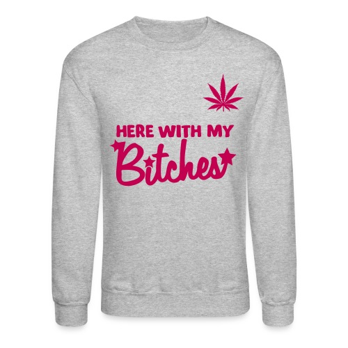 My Bitches Kush - Crewneck Sweatshirt