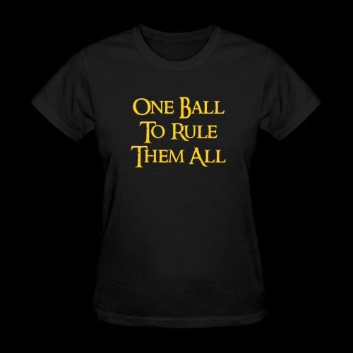 One Ball To Rule Them All, Ladie - Women's T-Shirt