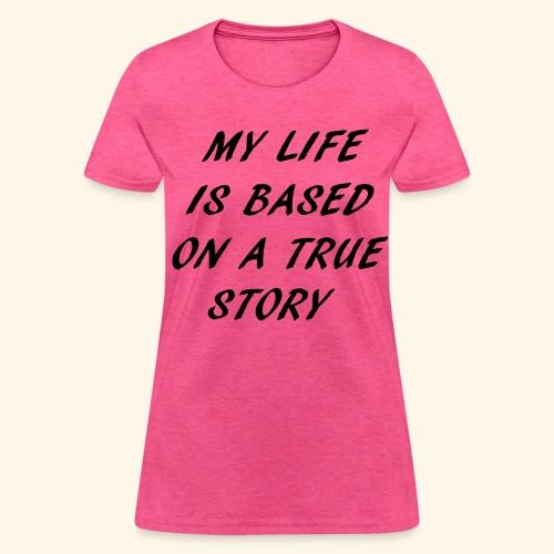 true story T-Shirts - Women's T-Shirt