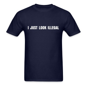 I JUST LOOK ILLEGAL - Men's T-Shirt