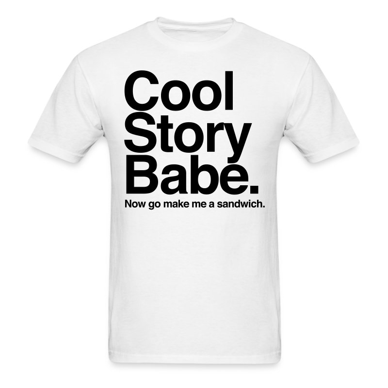 Cool Story Babe. Now go make me a sandwich - Men's T-Shirt
